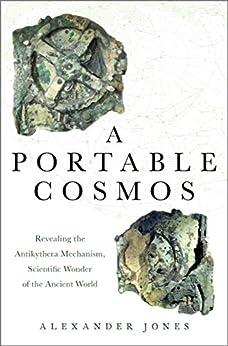 A Portable Cosmos: Revealing the Antikythera Mechanism, Scientific Wonder of the Ancient World (English Edition) por [Alexander Jones]