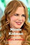 Nicole Kidman: A Kind of Life