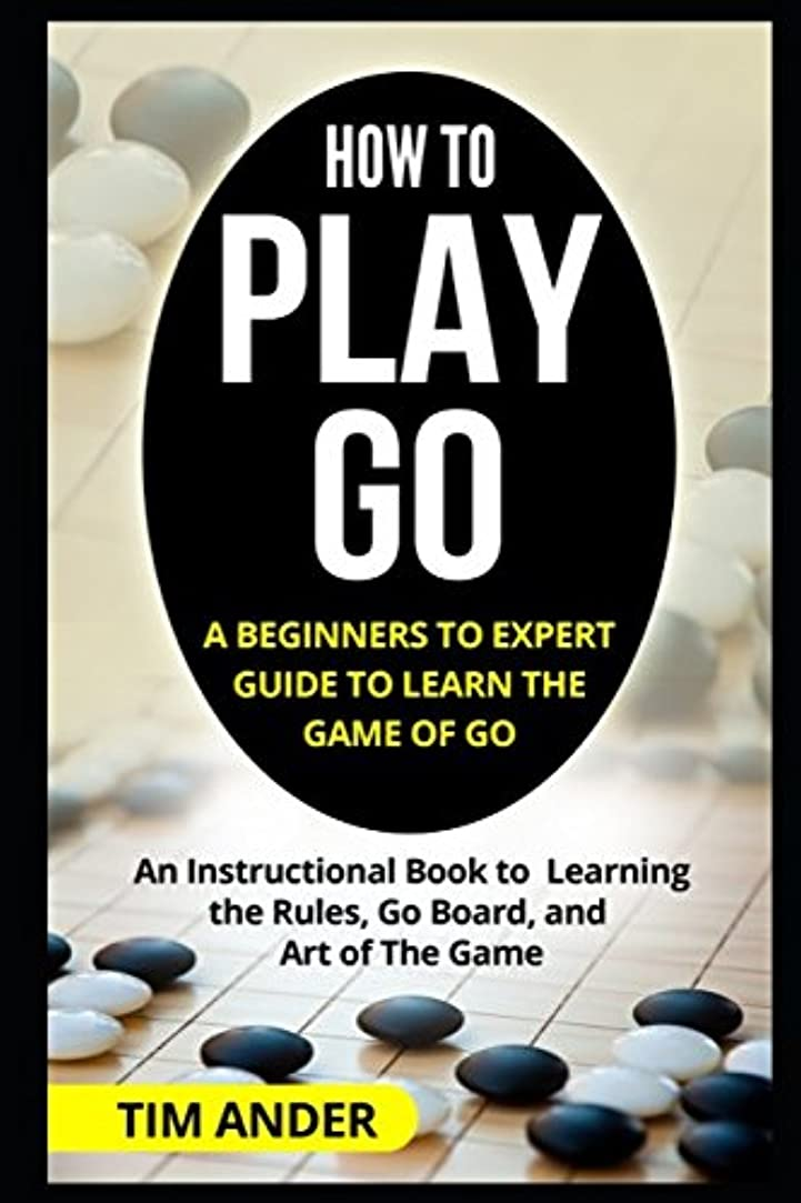 貫通する小石マーチャンダイジングHow to Play Go: A Beginners to Expert Guide to Learn The Game of Go: An Instructional Book to Learning the Rules, Go Board, and Art of The Game