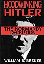 Hoodwinking Hitler: The Normandy Deception