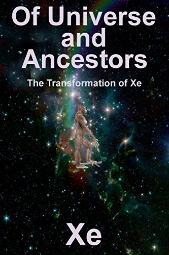 Of Universe and Ancestors: The Transformation of Xe (Xeron Book 1) (English Edition)