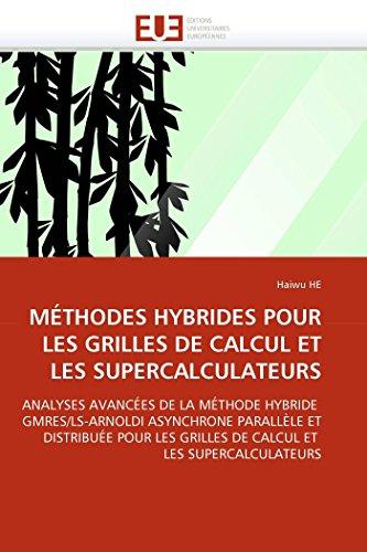MÉTHODES HYBRIDES POUR LES GRILLES DE CALCUL ET LES SUPERCALCULATEURS: ANALYSES AVANCÉES DE LA MÉTHODE HYBRIDE GMRES/LS-ARNOLDI ASYNCHRONE PARALLÈLE ... ET LES SUPERCALCULATEURS (Omn.Univ.Europ.)