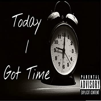Today I Got Time
