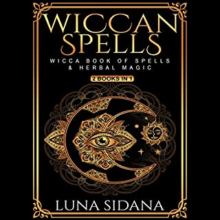 Wiccan Spells     Wicca Book of Spells & Herbal Magic, 2 Books in 1              By:                                                                                                                                 Luna Sidana                               Narrated by:                                                                                                                                 Lizzie Richards                      Length: 3 hrs and 15 mins     22 ratings     Overall 4.7
