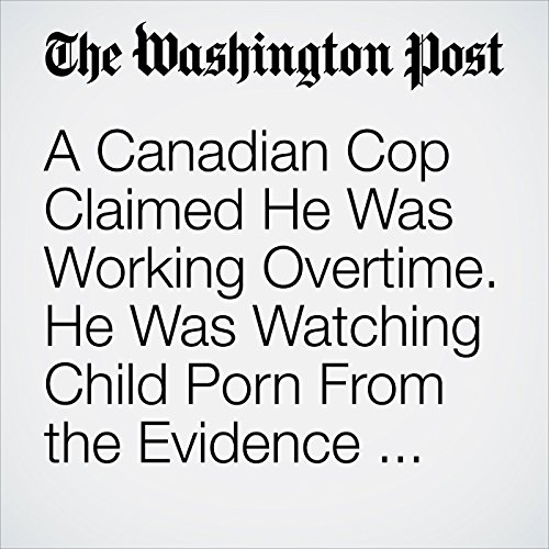 A Canadian Cop Claimed He Was Working Overtime. He Was Watching Child Porn From the Evidence Vault. copertina