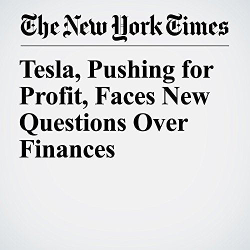 Tesla, Pushing for Profit, Faces New Questions Over Finances copertina