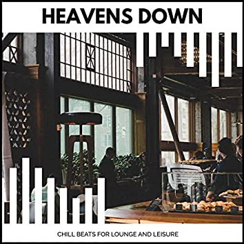 Heavens Down - Chill Beats For Lounge And Leisure