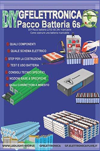 DIY Pacco batteria LITIO 6S  24v  ricaricabile,come costruire una batteria ricaricabile: Fascicolo tecnico dedicato alla costruizione FAI DA TE di una ... UTILIZZARE? (GFELETTRONICA TECH, Band 1)