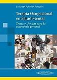 SANCHEZ:Terapia Ocupacional Salud Mental: Teoría y Técnicas para la autonomía personal