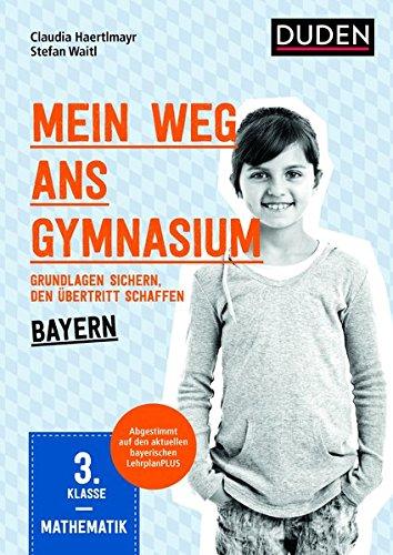 Mein Weg ans Gymnasium – Mathematik 3. Klasse – Bayern: Grundlagen sichern – den Übertritt schaffen