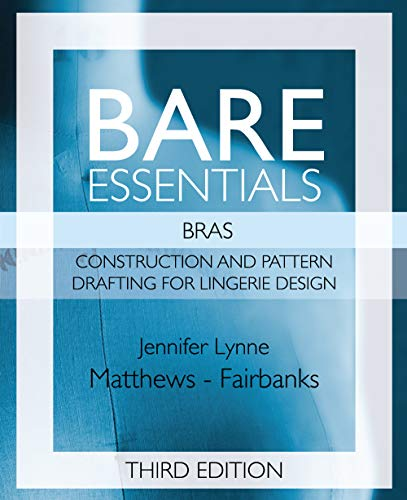 Bare Essentials: Bras - Third Edition: Construction and Pattern Design for Lingerie Design (English Edition)