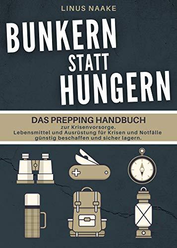 Bunkern statt hungern: Das Prepping Handbuch zur Krisenvorsorge