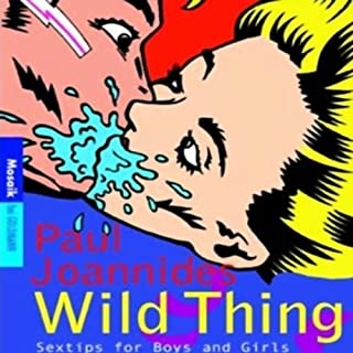 Wild thing. Sex Tips for Boys and Girls                   Autor:                                                                                                                                 Paul Joannides                               Sprecher:                                                                                                                                 Eva-Maria Hardt                      Spieldauer: 4 Std. und 10 Min.     95 Bewertungen     Gesamt 3,5