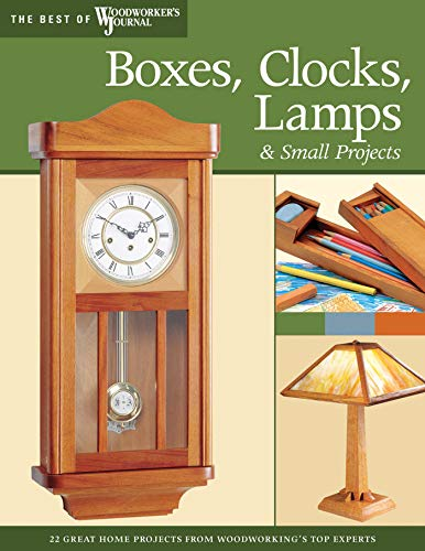 Boxes, Clocks, Lamps, and Small Projects (Best of WWJ): Over 20 Great Projects for the Home from Woodworking's Top Experts (Best of Woodworker's Journal) (English Edition)
