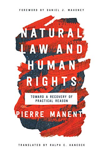 Compare Textbook Prices for Natural Law and Human Rights: Toward a Recovery of Practical Reason Catholic Ideas for a Secular World  ISBN 9780268107215 by Manent, Pierre,Hancock, Ralph C.,Mahoney, Daniel J.