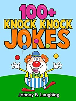 100+ Knock Knock Jokes by [Johnny B. Laughing]