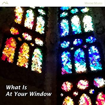 What Is at Your Window