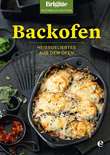 Brigitte Kochbuch-Edition: Backofen: Heißgeliebtes aus dem Ofen (Brigitte Kochbuch-Edition(Gesamt))