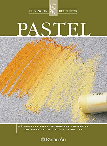 Pastel: Método para aprender, dominar y disfrutar los secretos del dibujo y la pintura (El rincón del pintor)