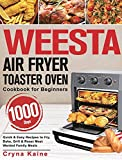WEESTA Air Fryer Toaster Oven Cookbook for Beginners: 1000-Day Quick & Easy Recipes to Fry, Bake, Grill & Roast Most Wanted Family Meals