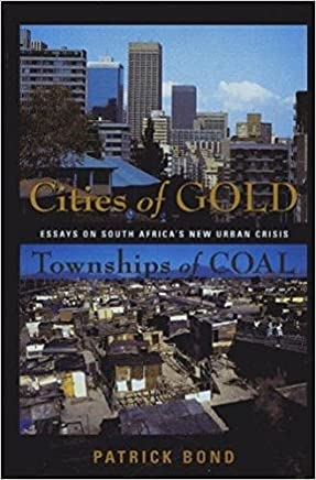 Cities of Gold, Townships of Coal: Essays on South Africa's New Urban Crisis