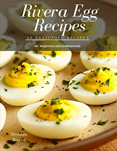 Rivera Egg Recipes: 30 Delicious Egg Recipes