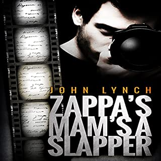 Zappa's Mam's a Slapper                   By:                                                                                                                                 John Lynch                               Narrated by:                                                                                                                                 John Lynch                      Length: 8 hrs and 54 mins     1 rating     Overall 5.0