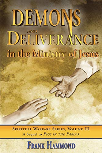 Demons and Deliverance: In The Ministry Of Jesus (Spiritual Warfare (Impact Christian))