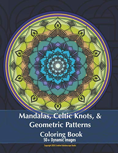 Mandalas, Celtic Knots, & Geometric Patterns Coloring Book: 50+ Dynamic Images. Single Sided Pages