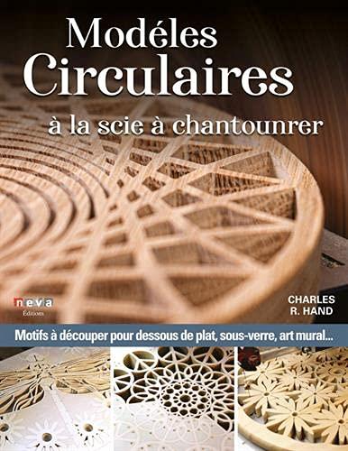 Modèles circulaires à la scie à chantourner: Patrons pour dessous de plat, sous-verres, plateaux, art mural...