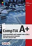 CompTIA A+: Systemtechnik und Support von A bis Z. Vorbereitung auf die Prüfungen #220-1001 und...