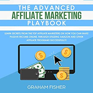 The Advanced Affiliate Marketing Playbook     Learn Secrets from the Top Affiliate Marketers on How You Can Make Passive Income Online, Through Utilizing Amazon and Other Affiliate Programs Successfully!              By:                                                                                                                                 Graham Fisher                               Narrated by:                                                                                                                                 Jonathan Ostrander                      Length: 3 hrs and 35 mins     25 ratings     Overall 5.0