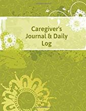 "Caregiver's Journal and Daily Log: Essential Caregiving Home Aide Work Template Notebook, Care Medical Records Organizer, Carer Tracking Logbook log ... 8.5""x11"" with 120 pages. (Daily Care Logbook)"