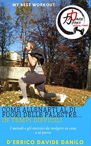 Come allenarti al di fuori delle palestre...in tempi difficili: I metodi e gli esercizi da svolgere a casa o al parco