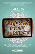 Getting Past Perfect: How to Find Joy and Grace in the Messiness of Motherhood (CatholicMom.com Book)