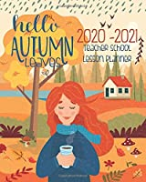 Hello Autumn Leaves 2020 - 2021 Teacher School Lesson Planner: Academic Organizer For Educators | Monthly And Daily Schedules | Homework Trackers
