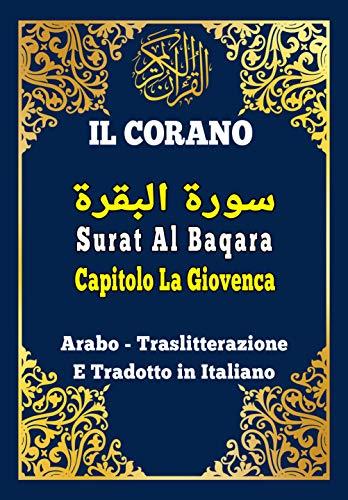 Il Corano : Surat Al Baqara in Italiano e Arabo: Capitolo La Giovenca , Corano Arabo , Traslitterazione E Tradotto in Italiano (Italian Edition)