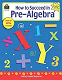 How to Succeed in Pre-Algebra, Grades 5-8 (Math How To...)