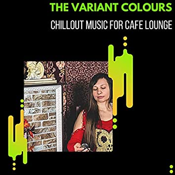 The Variant Colours - Chillout Music For Cafe Lounge