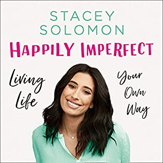 Happily Imperfect: Loving Life Your Own Way                   By:                                                                                                                                 Stacey Solomon                               Narrated by:                                                                                                                                 Stacey Solomon                      Length: 5 hrs and 7 mins     49 ratings     Overall 4.8