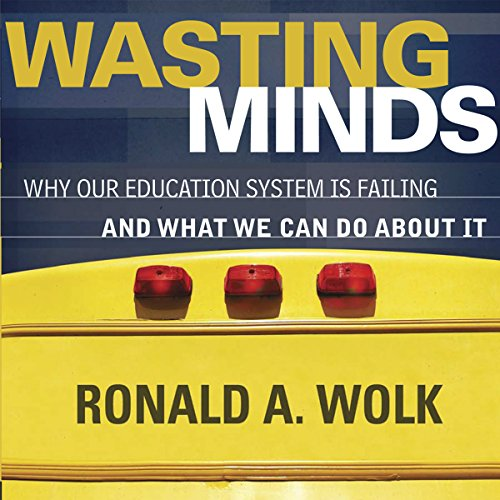 Wasting Minds: Why Our Education System Is Failing and What We Can Do about It audiobook cover art