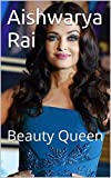 Aishwarya Rai: Beauty Queen