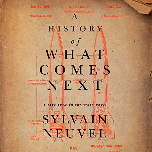 Sylvain Neuvel A History of What Comes Next (Take Them to the Stars #1)