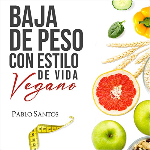 Baja de peso con estilo de vida vegano [Lose Weight with Vegan Lifestyle] Audiobook By Pablo Santos cover art