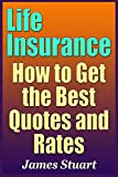Life Insurance: How to Get the Best Quotes and Rates