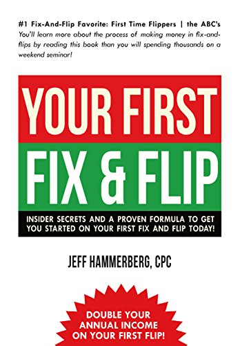 YOUR FIRST FIX & FLIP: Insider secrets and a proven formula to get you started on your first fix and flip today! (English Edition)