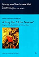 A King Like All the Nations?: Kingdoms of Israel and Judah in the Bible and History (Beitrage Zum Verstehen Der Bibel)