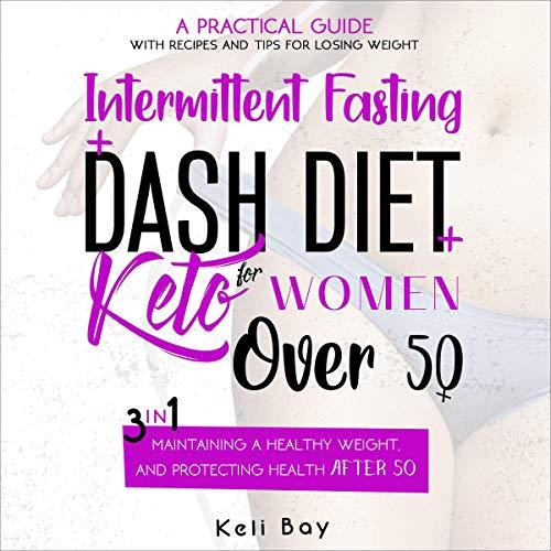 Intermittent Fasting + Dash Diet + Keto for Women over 50 Audiobook By Keli Bay cover art