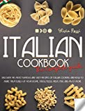 Italian Cookbook The Complete Guide: Discover the Most Famous and Tasty Recipes of Italian Cooking and how to Make them Easily at your Home. Pasta, Pizza, Meat, Fish, and Much More.