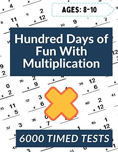 100 Days Fun With Multiplication: Grades 3-5 Math Drills, Digits 0-12, Reproducible Practice Problems: Multiplication: Ages ... Digits 0-12, Reproducible Practice Problems